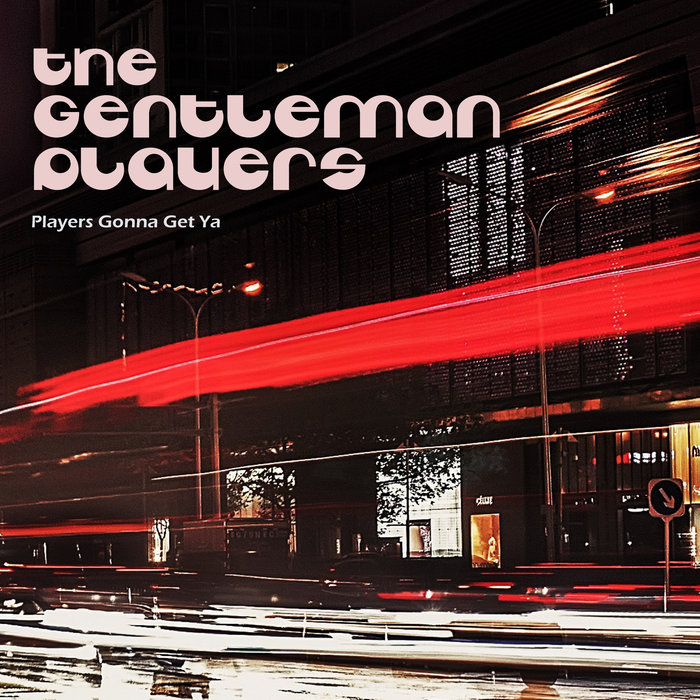 THE GENTLEMAN PLAYERS - Players Gonna Get Ya