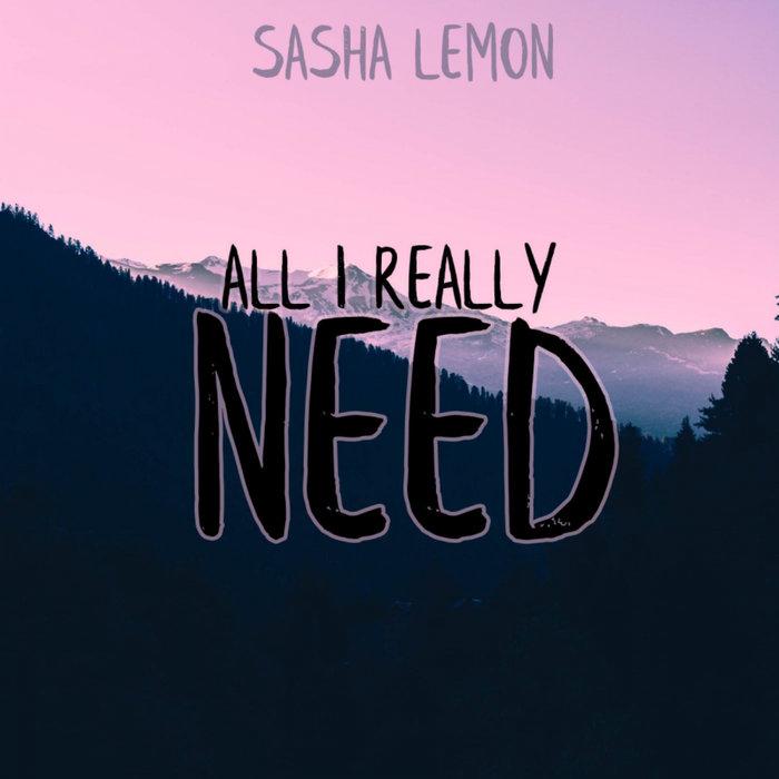 SASHA LEMON - All I Really Need