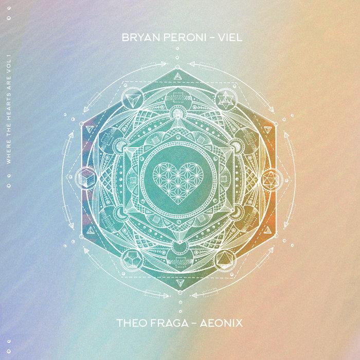BRYAN PERONI/VIEL/THEO FRAGA/AEONIX - Where The Hearts Are Vol 1