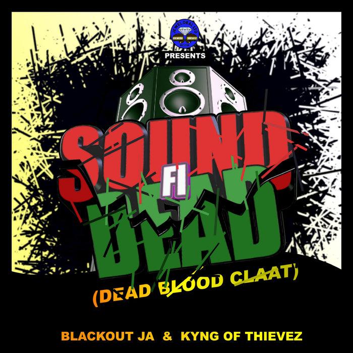 BLACKOUT JA & KYNG OF THIEVEZ - Sound Fi Dead