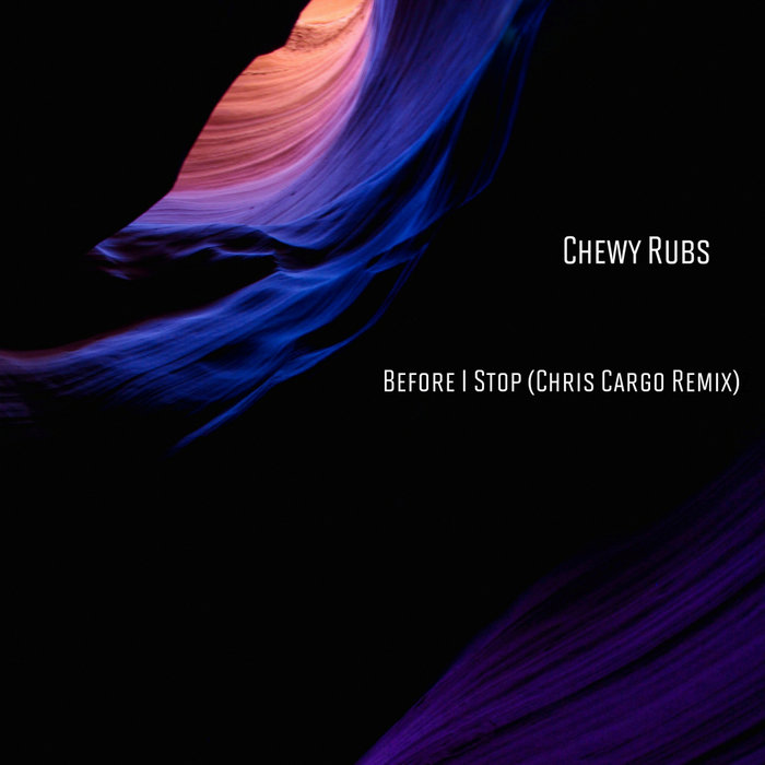 CHEWY RUBS - Before I Stop