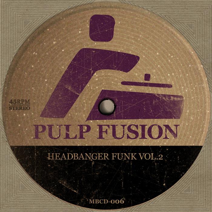 PULPFUSION - Headbanger Funk Vol 2