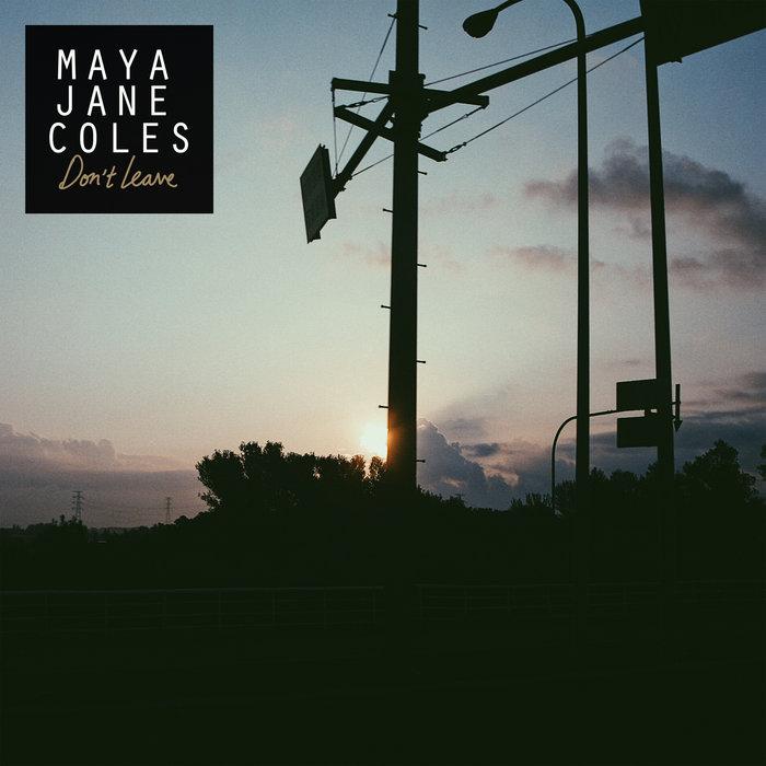 MAYA JANE COLES - Don't Leave