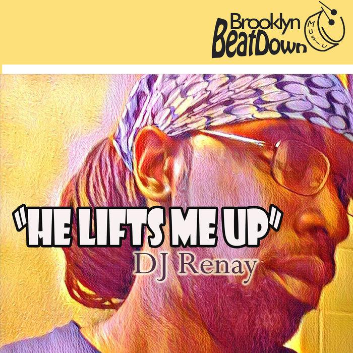 DJ RENAY - He Lifts Me Up