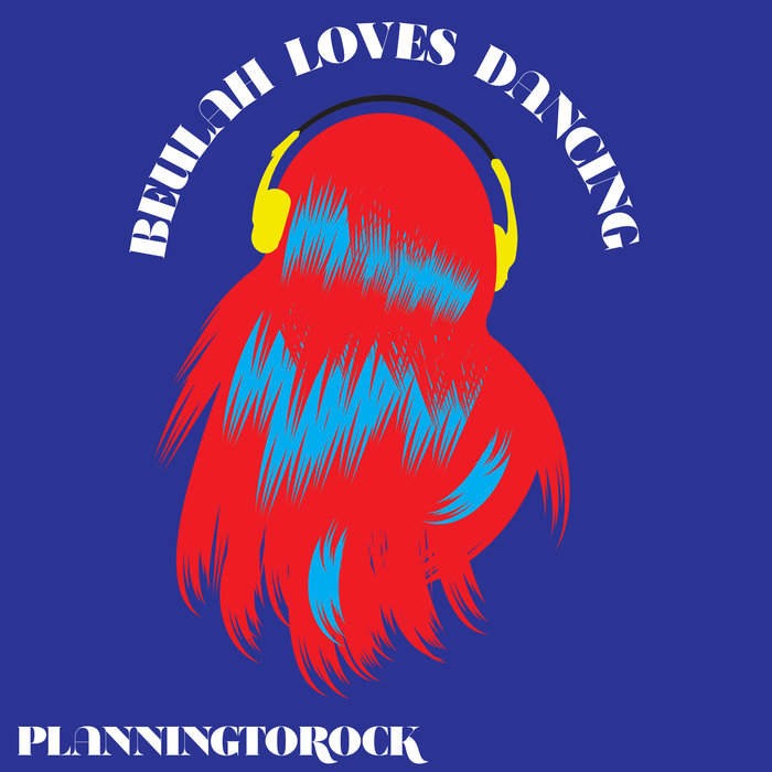 PLANNINGTOROCK - Beulah Loves Dancing