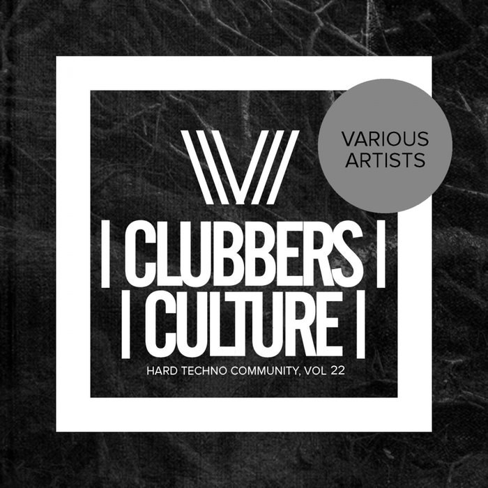 VARIOUS - Clubbers Culture/Hard Techno Community Vol 22