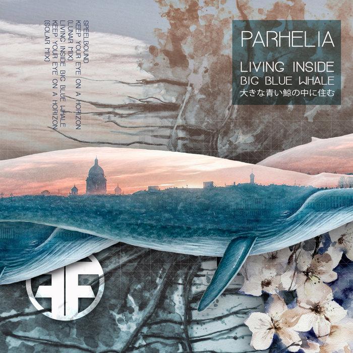 PARHELIA - Living Inside Big Blue Whale EP