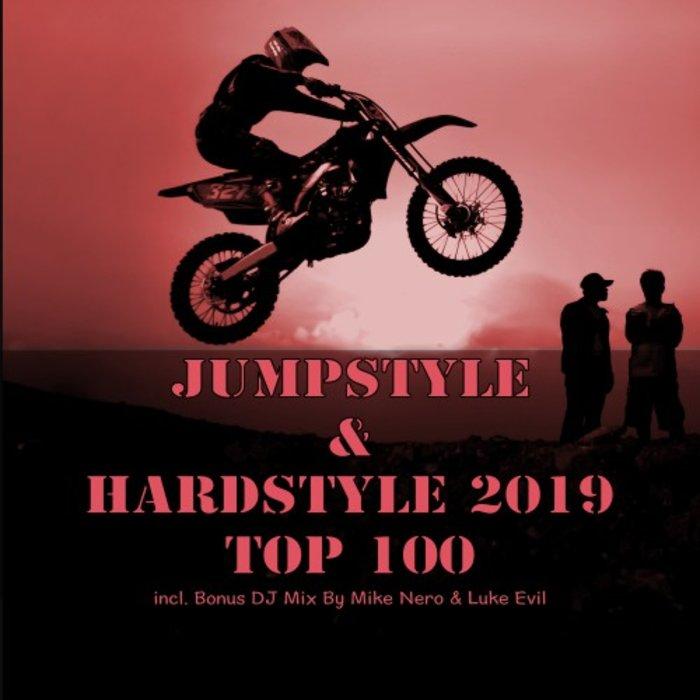 MIKE NERO & LUKE EVIL/VARIOUS - Jumpstyle & Hardstyle 2019 Top 100 (unmixed tracks)