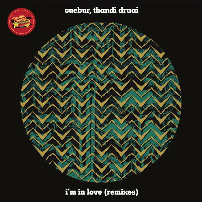 CUEBUR feat THANDI DRAAI - I'm In Love (Remixes)