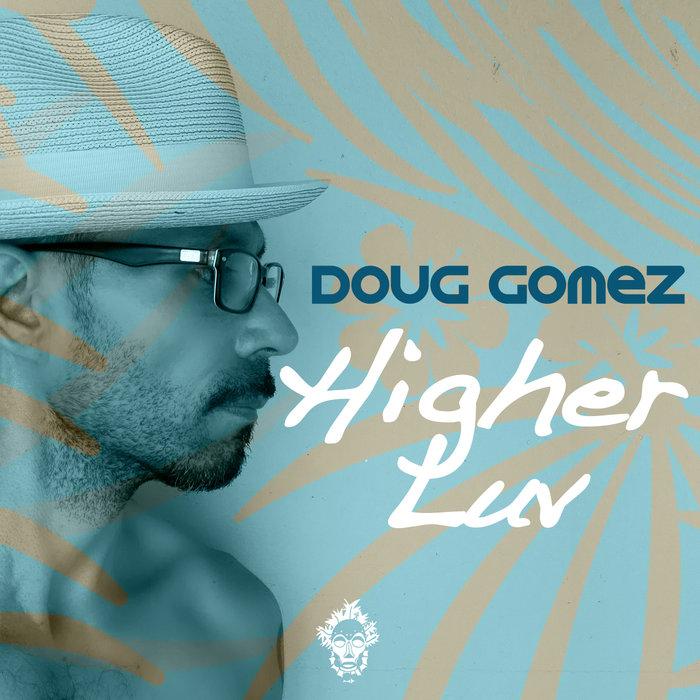 DOUG GOMEZ - Higher Luv