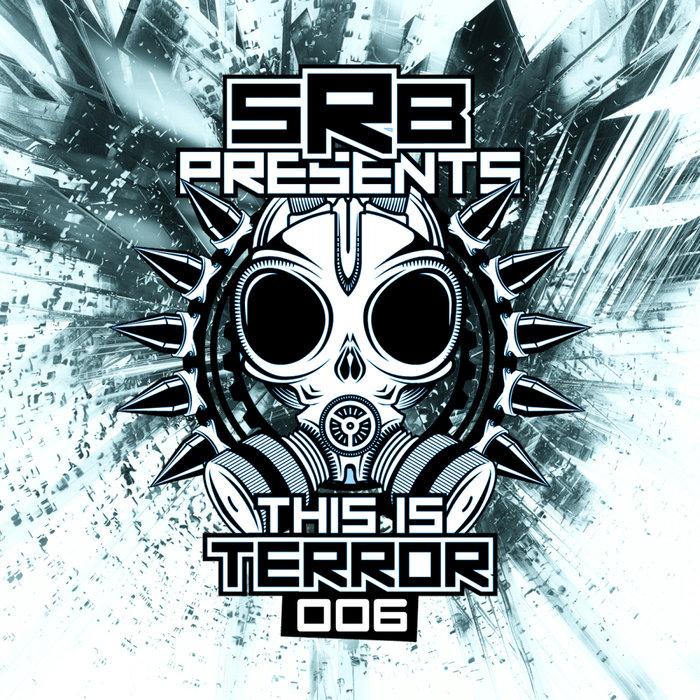 PARANOIZER/DISSOACTIVE/FROM NOWHERE/DJ-D CHAINSAW & KURWANYA/SRB - SRB Presents This Is Terror Vol 6