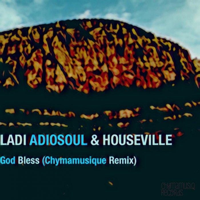 LADI ADIOSOUL/HOUSEVILLE - God Bless (Chymamusique Turbulent Remix)