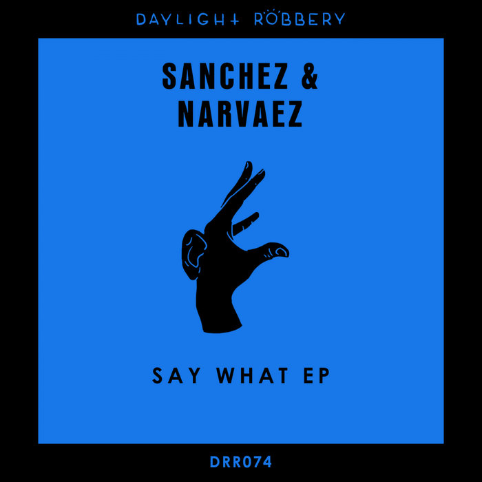 SANCHEZ & NARVAEZ - Say What EP