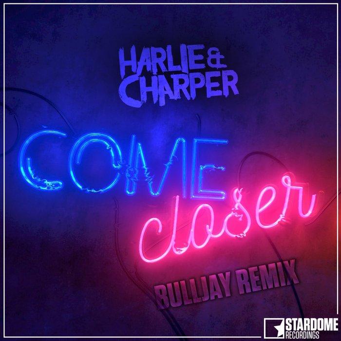 Harlie & Charper - Come Closer (Bulljay Remix)