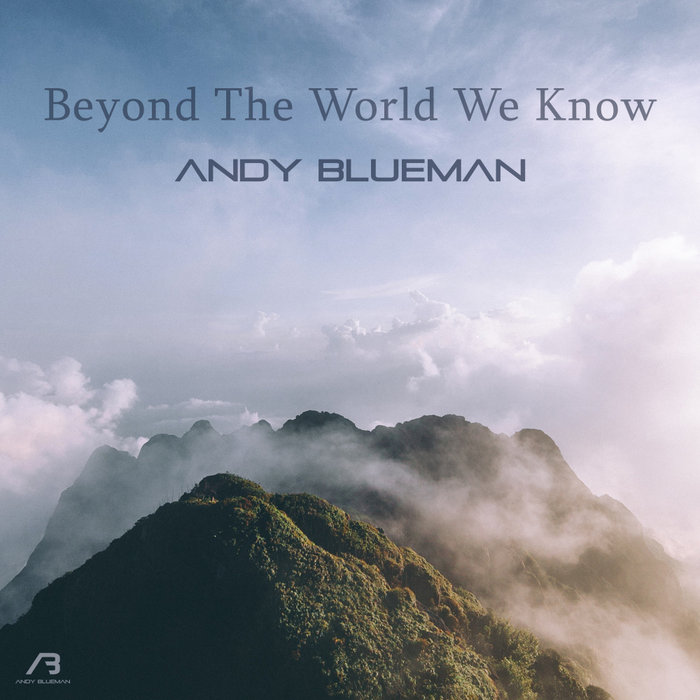 ANDY BLUEMAN - Beyond The World We Know