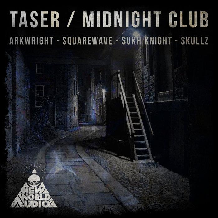 ARKWRIGHT/SUKH KNIGHT/SQUAREWAVE & SKULLZ - Taser/Midnight Club