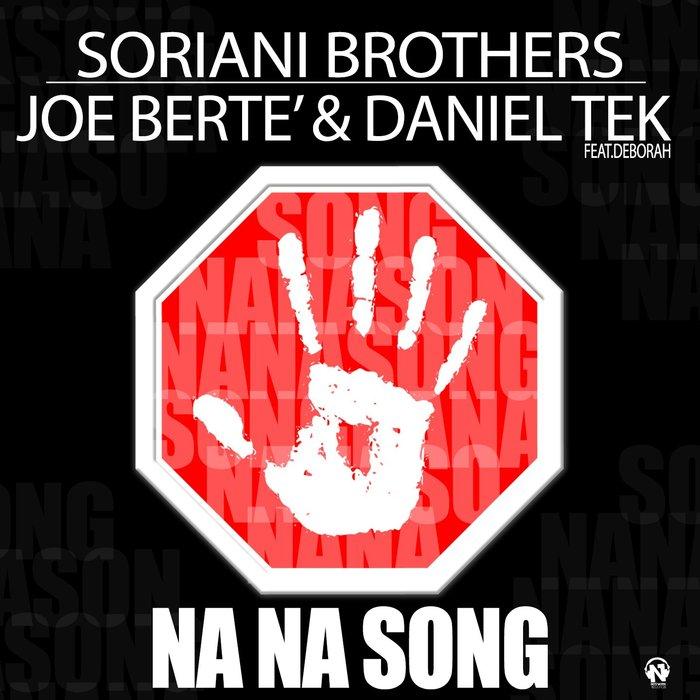 SORIANI BROTHERS/JOE BERTE/DANIEL TEK feat DEBORAH - Na Na Song