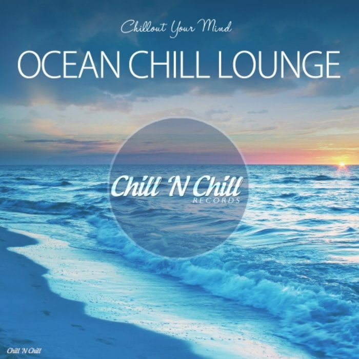 VARIOUS - Ocean Chill Lounge (Chillout Your Mind)
