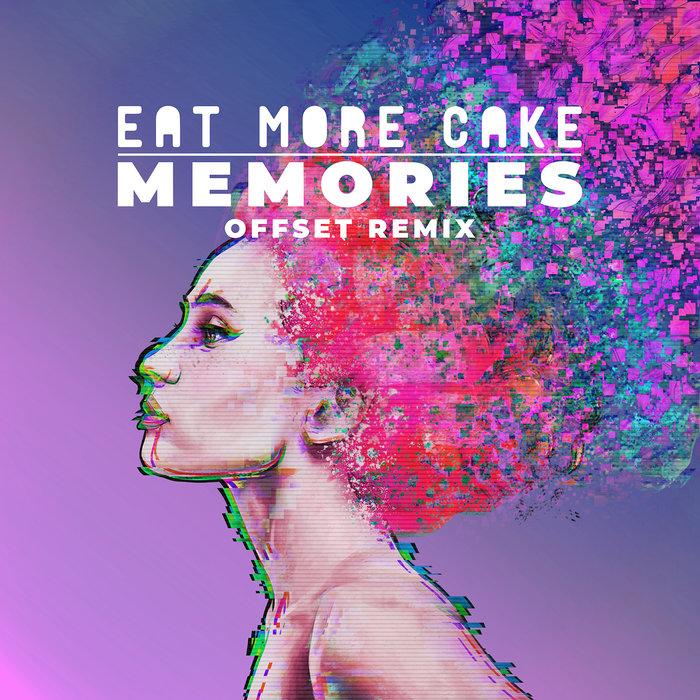 EAT MORE CAKE - Memories (Offset Remix)