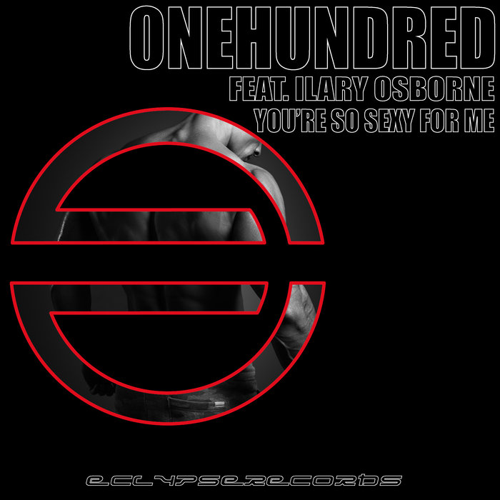 ONEHUNDRED feat ILARY OSBORNE - You're So Sexy For Me