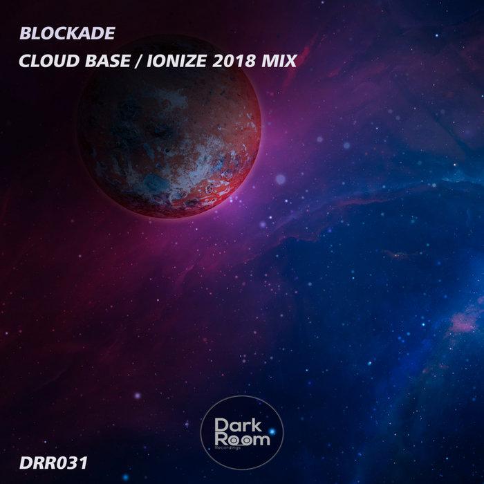BLOCKADE - Cloud Base/Ionize 2018