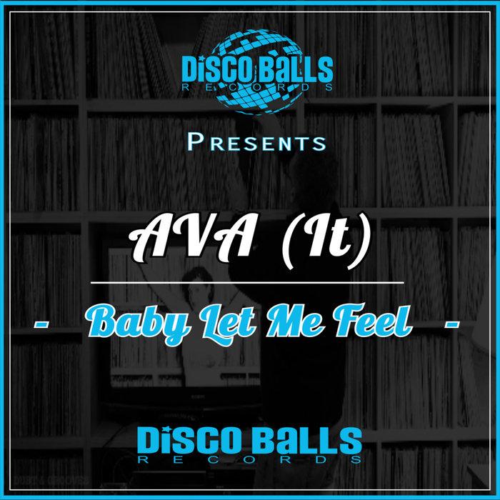 AVA (IT) - Baby Let Me Feel