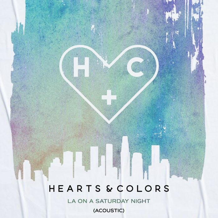 HEARTS & COLORS - LA On A Saturday Night