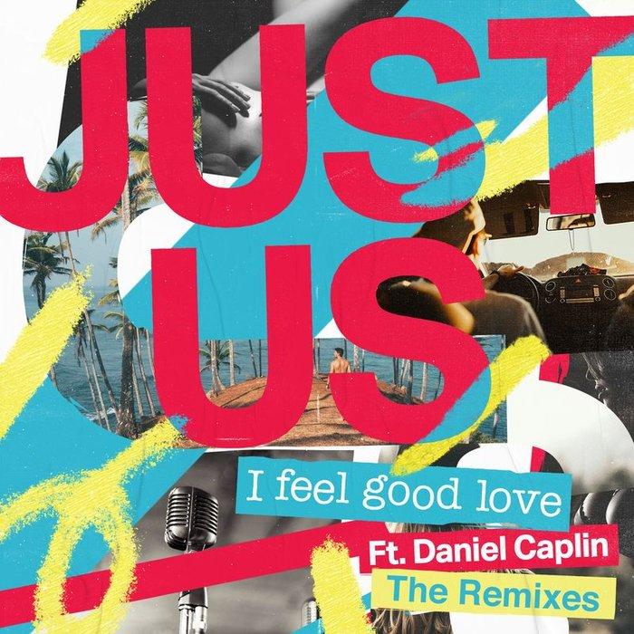 JUST US feat DANIEL CAPLIN - I Feel Good Love (Remixes)