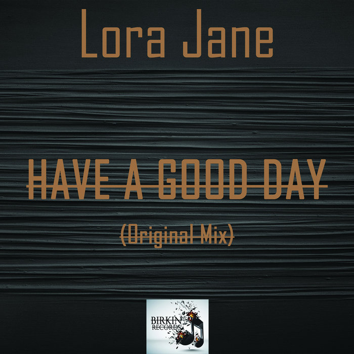 LORA JANE - Have A Good Day