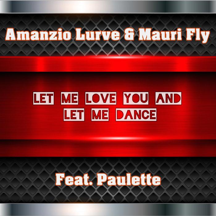 AMANZIO LURVE & MAURI FLY feat PAULETTE - Let Me Love You & Let Me Dance