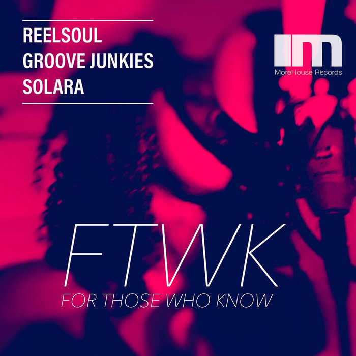 REELSOUL/GROOVE JUNKIES/SOLARA - For Those Who Know