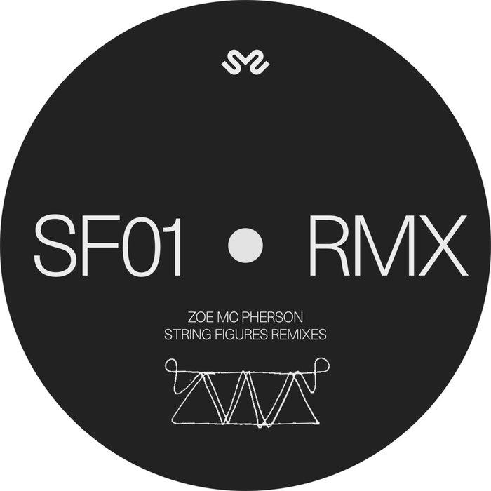 ZOE MC PHERSON - String Figures (Remixes)