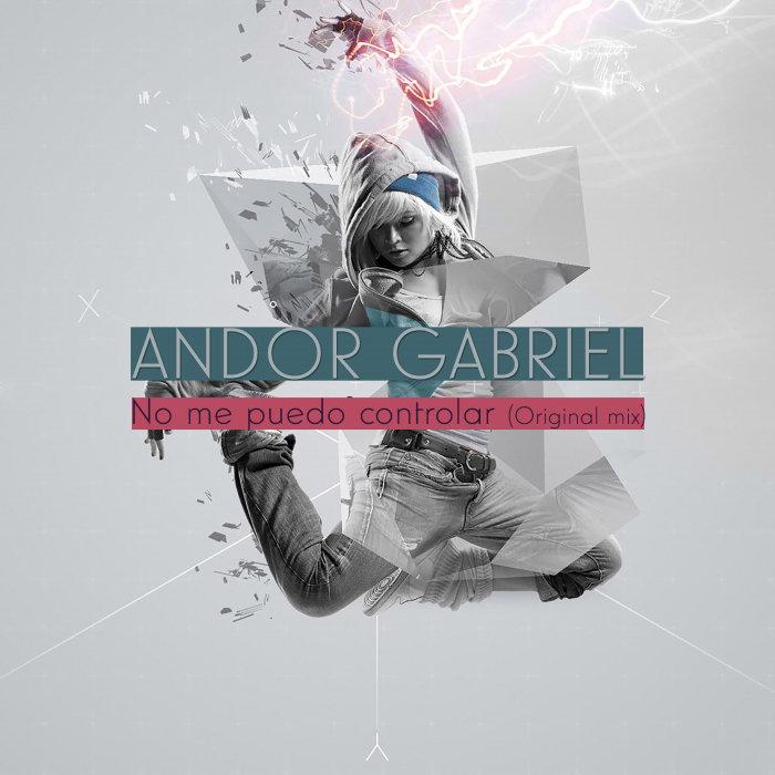 ANDOR GABRIEL - No Me Puedo Controlar
