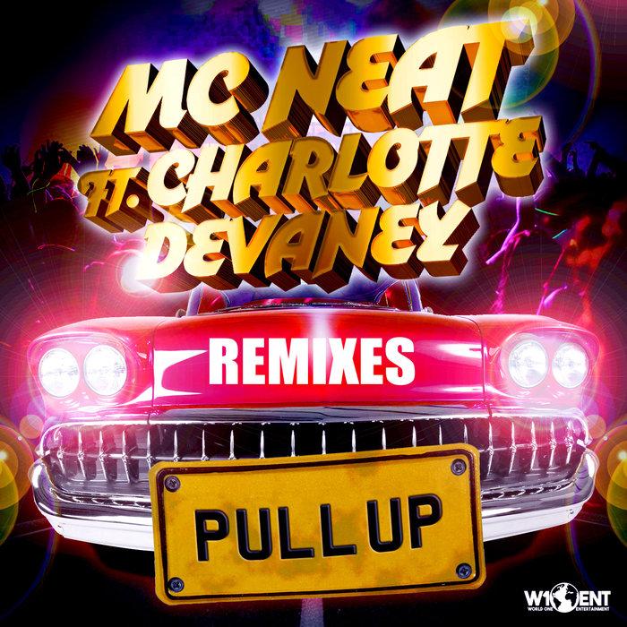 MC NEAT/CHARLOTTE DEVANEY - Pull Up (Remixes)