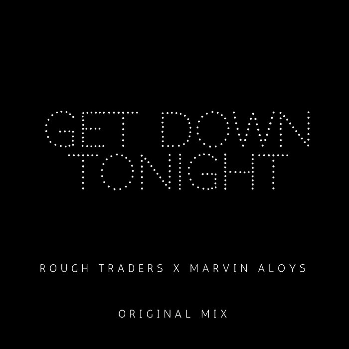 ROUGH TRADERS/MARVIN ALOYS - Get Down Tonight