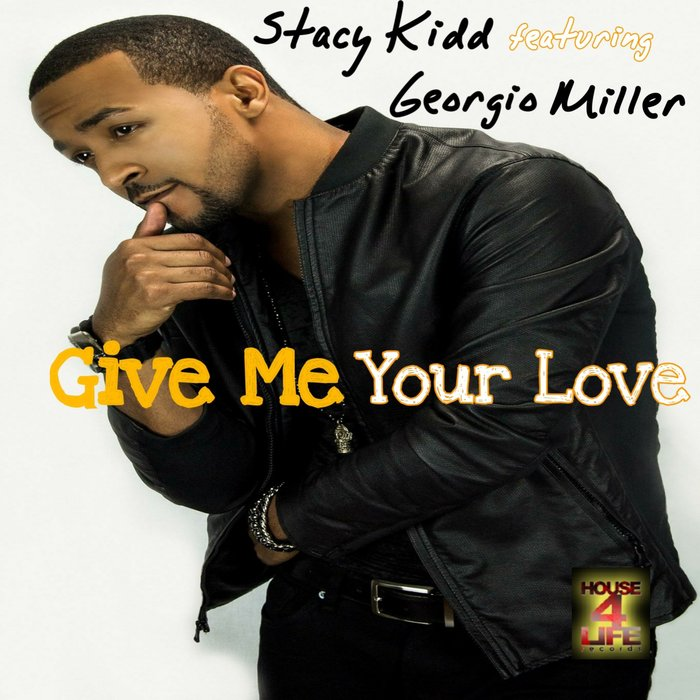 STACY KIDD feat GEORGIO MILLER - Give Me Your Love