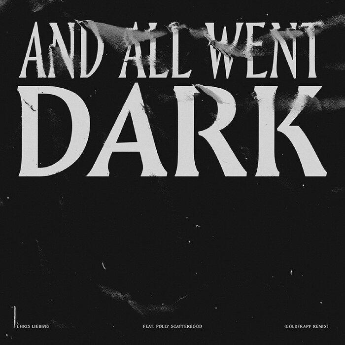 CHRIS LIEBING feat RALF HILDENBEUTEL - & All Went Dark (Goldfrapp Remix)