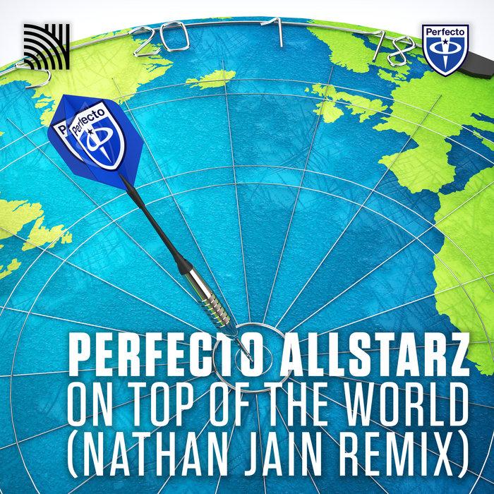 PERFECTO ALLSTARZ - On Top Of The World (Nathan Jain Remix)