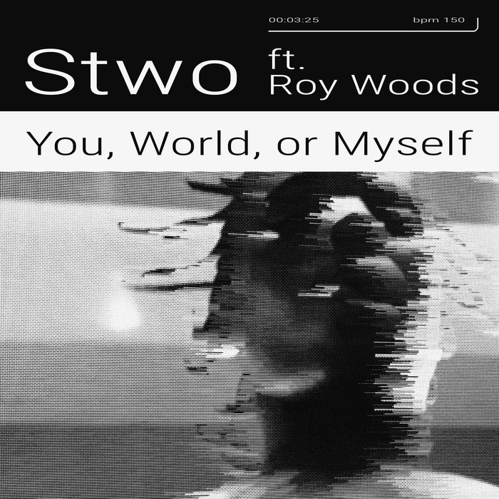 STWO feat ROY WOODS - You, World, Or Myself