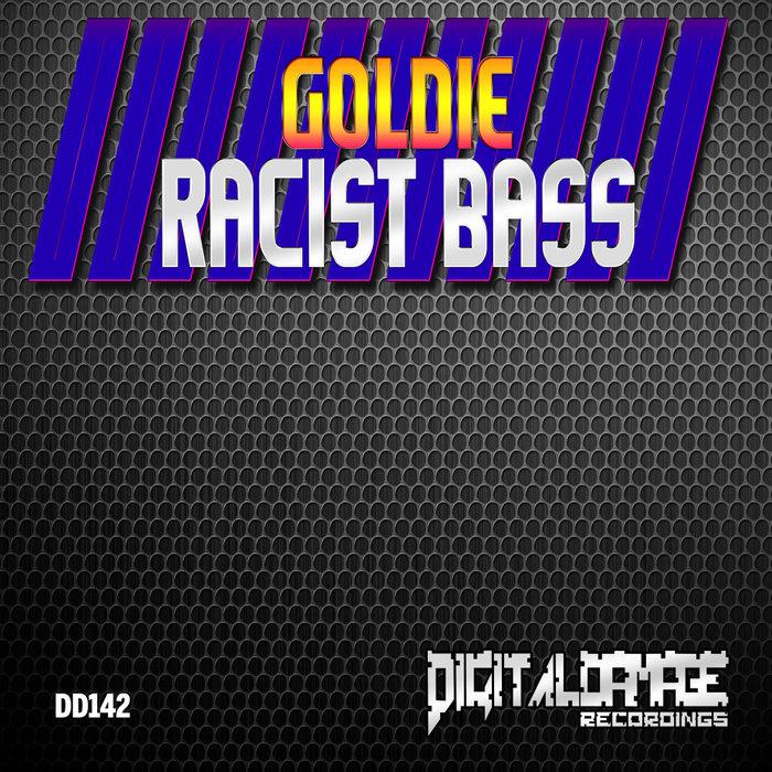 GOLDIE - Racist Bass