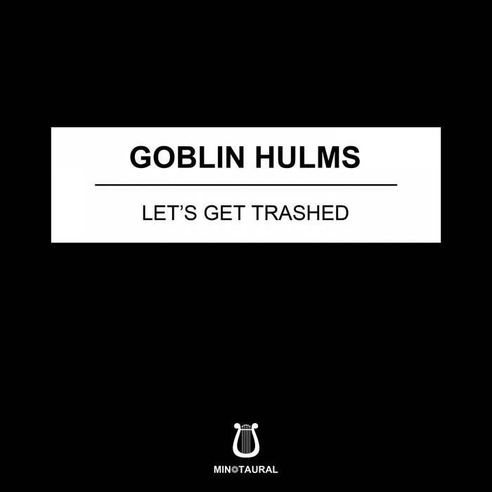 GOBLIN HULMS - Let's Get Trashed