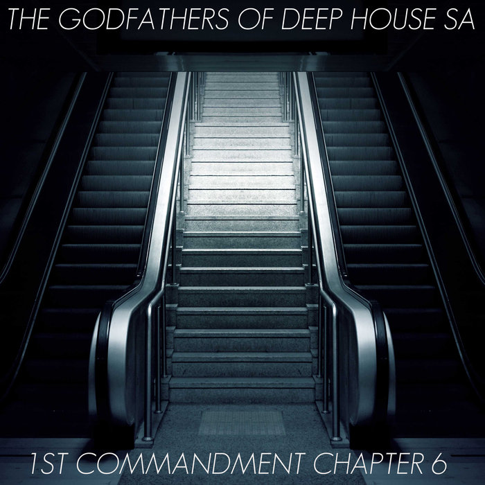 THE GODFATHERS OF DEEP HOUSE SA - 1st Commandment Chapter 6