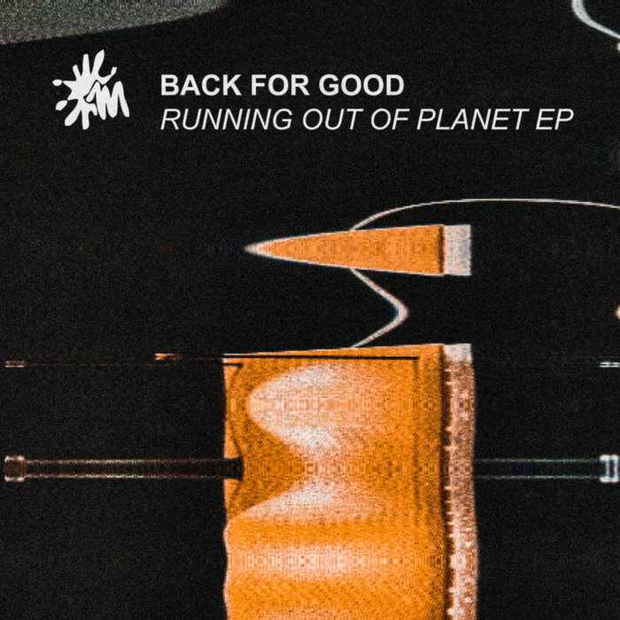 BACK FOR GOOD - Running Out Of Planet EP