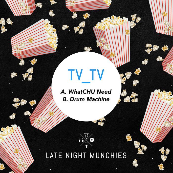 TV_TV - WhatCHU Need/Drum Machine