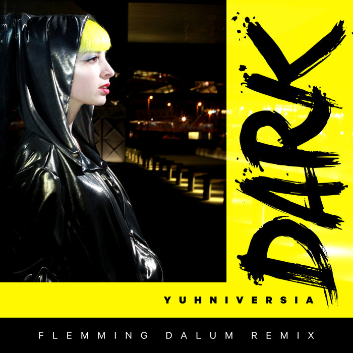 YUHNIVERSIA - Dark (Flemming Dalum Remix)