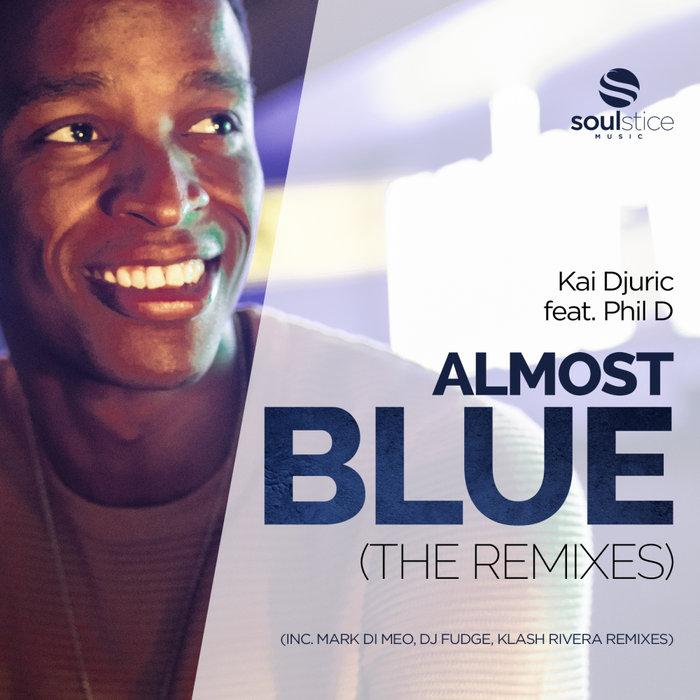 KAI DJURIC feat PHIL D - Almost Blue (The Remixes)
