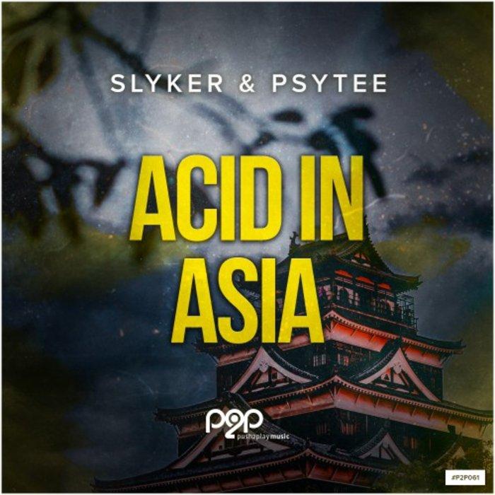 SLYKER & PSYTEE - Acid In Asia