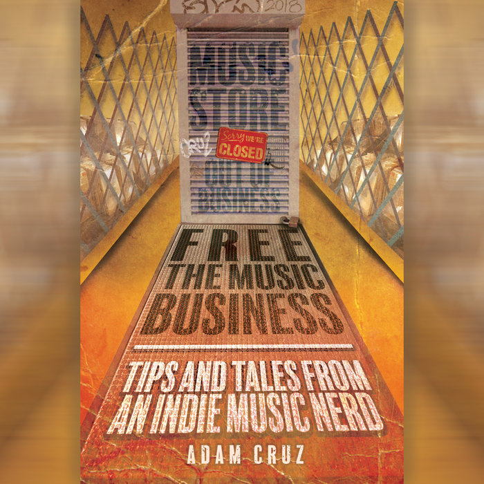 VARIOUS - Free The Music Business: Tips & Tales From An Indie Music Nerd