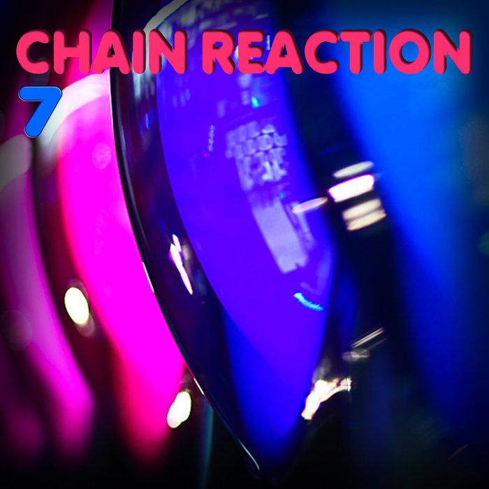 VARIOUS - Chain Reaction Vol 7