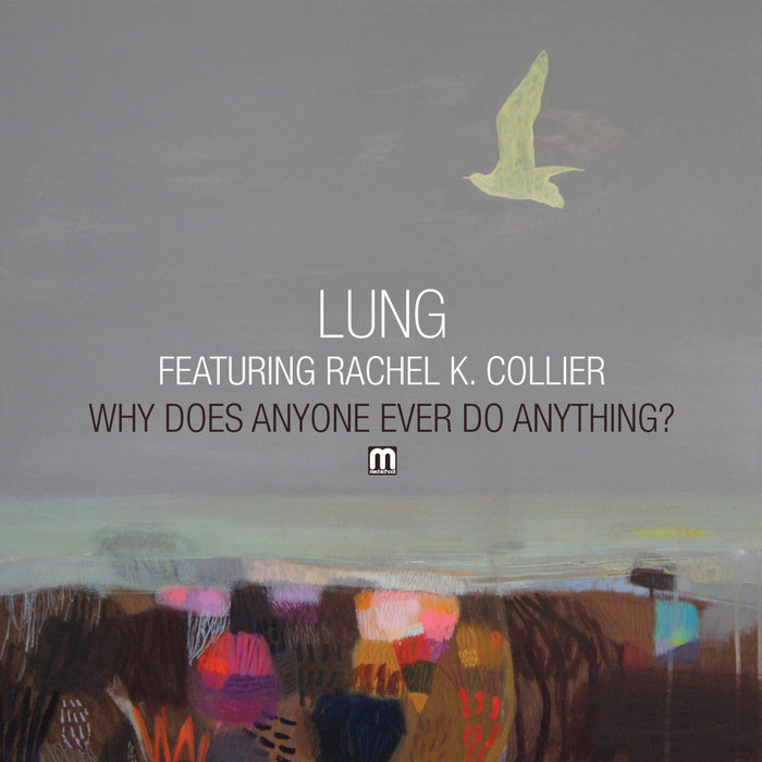 LUNG - Why Does Anyone Ever Do Anything?